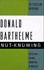 Not-Knowing:  The Essays and Interviews of Donald Barthelme