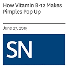 How Vitamin B12 Makes Pimples Pop Up (       UNABRIDGED) by Tina Hesman Saey Narrated by Mark Moran