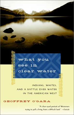 What You See in Clear Water: Indians, Whites, and a Battle Over Water in the American West