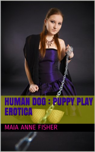 Human Dog : Puppy Play Erotica, by Maia Anne Fisher