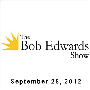 The Bob Edwards Show, Lee Gutkind and Doyle McManus, September 28, 2012 | [Bob Edwards]