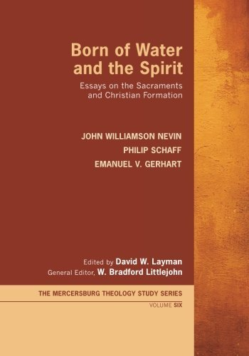 Born of Water and the Spirit: Essays on the Sacraments and Christian Formation (Mercersburg Theology Study)