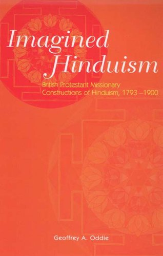 Imagined Hinduism: British Protestant Missionary Constructions of Hinduism, 1793 - 1900