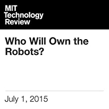 Who Will Own the Robots? (       UNABRIDGED) by David Rotman Narrated by Todd Mundt