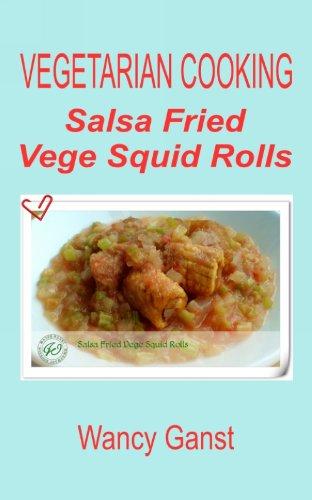 Vegetarian Cooking: Salsa Fried Vege Squid Rolls (Vegetarian Cooking - Vege Seafood Book 73) front-391506