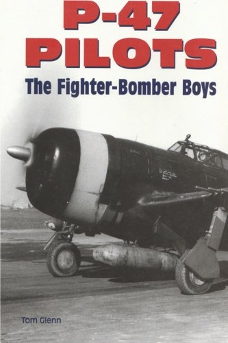 Book: P-47 Pilots - The Fighter-Bomber Boys by Tom Glenn