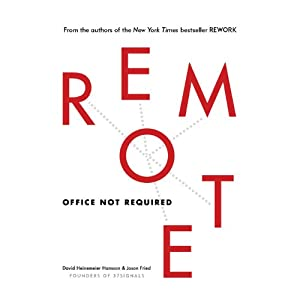 Remote: Office Not Required | [Jason Fried, David Heinemeier Hansson]