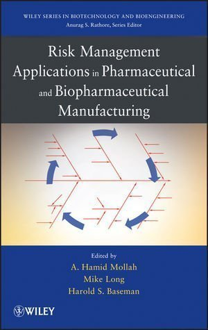 Risk Management Applications in Pharmaceutical and Biopharmaceutical Manufacturing (Wiley Series in Biotechnology and Bioengineering) 1st (first) Edition published by Wiley (2013)