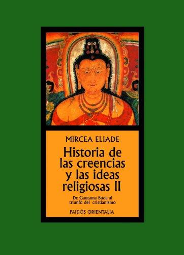 Historia de las creencias y las ideas religiosas II: De Gautama Buda al triunfo del cristianismo (Orientalia)