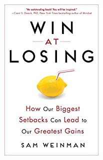 Book Cover: Win at Losing: How Our Biggest Setbacks Can Lead to Our Greatest Gains