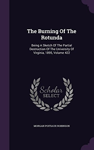 The Burning Of The Rotunda: Being A Sketch Of The Partial Destruction Of The University Of Virginia, 1895, Volume 422