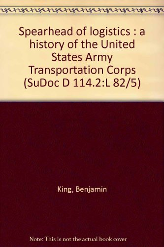 Spearhead of logistics : a history of the United States Army Transportation Corps (SuDoc D 114.2:L 82/5)