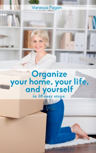 Free Kindle Book : Organize Your Home, Your Life, And Yourself: In Ten Easy Steps