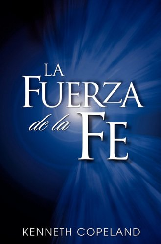 La Fuerza de La Fe (The Force of Faith) (Spanish Edition), Kenneth Copeland