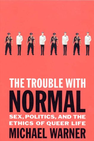 The Trouble with Normal: Sex, Politics, and the Ethics of...