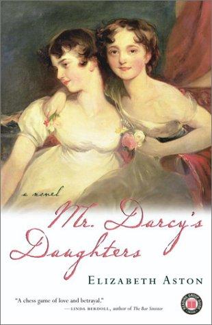 Mr. Darcy's Daughters : A Novel, ELIZABETH ASTON