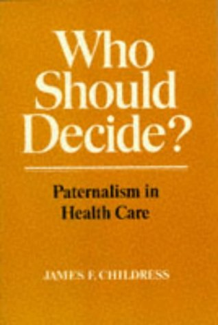 Who Should Decide?: Paternalism in Health Care