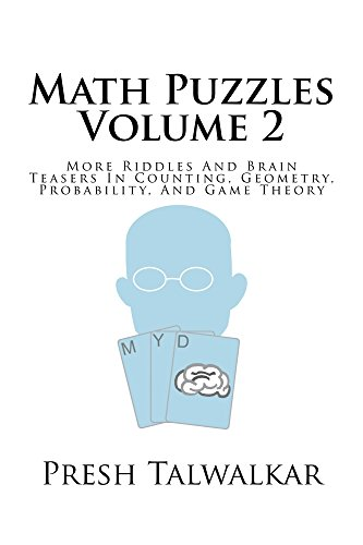 Math Puzzles Volume 2: More Riddles And Brain Teasers In Counting, Geometry, Probability And Game Theory