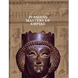 Persians Masters of Empire Lost Civilizations