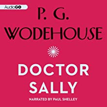 Doctor Sally (       UNABRIDGED) by P. G. Wodehouse Narrated by Paul Shelley