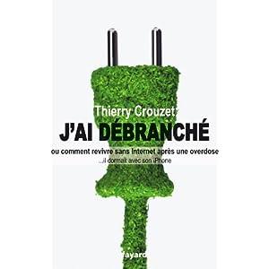 J\'ai débranché de Thierry Crouzet