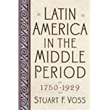 Latin America in the Middle Period, 1750-1929 (Latin American Silhouettes)