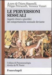 Le perversioni sessuali. Aspetti clinici e giuridici del comportamento sessuale deviante