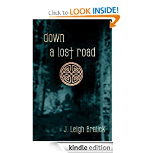 Down A Lost Road (Lost Road Chronicles) J. Leigh Bralick