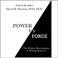 Power vs. Force: The Hidden Determinants of Human Behavior (       UNABRIDGED) by Dr. David R. Hawkins Narrated by Dr. David R. Hawkins