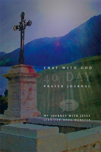 Jennifer Hope Webster - Chat with God: 40 Days, Prayer Journey