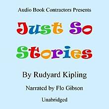 Just So Stories (       UNABRIDGED) by Rudyard Kipling Narrated by Flo Gibson