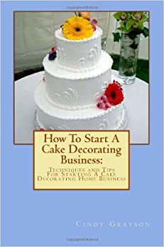 How To Start A Cake Decorating Business: Techniques and ...