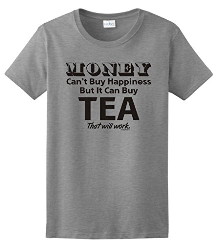 Money Can'T Buy Happiness But It Can Buy Tea Ladies T-Shirt Large Sport Grey