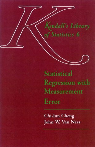 Statistical Regression with Measurement Error: Kendall's Library of Statistics 6