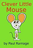 Clever Little Mouse (A Children's Picture Book)