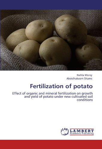 Fertilization of potato: Effect of organic and mineral fertilization on growth and yield of potato under new cultivated soil conditions by Nahla Morsy, Abdelhakeem Shams