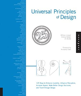 Universal Principles of Design, Revised and Updated: 115 Ways to Enhance Usability, Influence Perception, Increase Appeal, Make Better Design Decisions and Teach Through Design