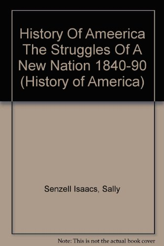 The Struggles of a New Nation, 1840-90 (History of America)