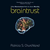 Braintrust: What Neuroscience Tells Us about Morality | [Patricia S. Churchland]