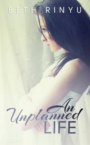 An Unplanned Life (Unplanned Series) by Beth Rinyu