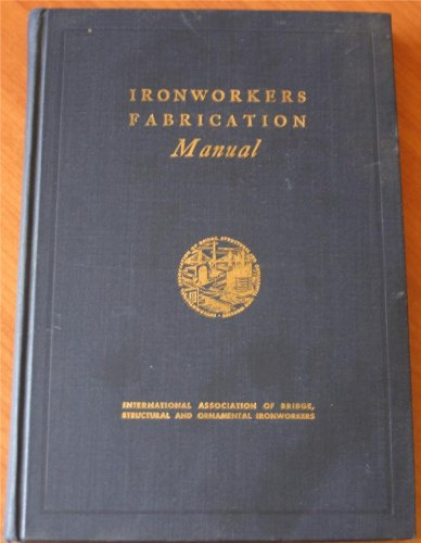 Ironworkers Fabrication Manual: Presenting Practical Illustrations, Methods and Procedures for the Fabrication of Structural Steel and Ornamental Metal Work Joseph J. Kronstein
