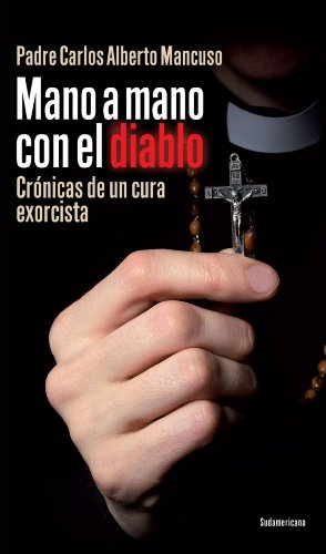Mano a mano con el diablo: Crónicas de un cura exorcista (Spanish Edition), by Carlos Alberto Mancuso Padre