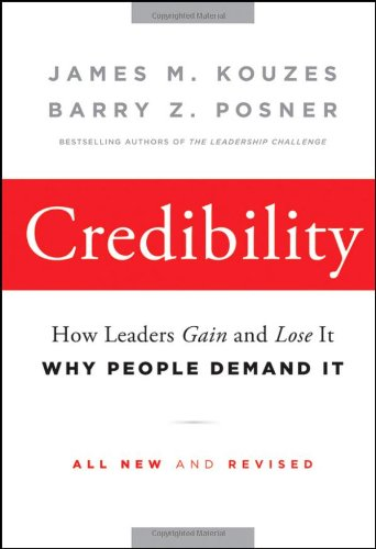 Credibility: How Leaders Gain and Lose It, Why People...