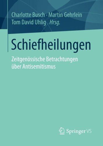 Schiefheilungen: Zeitgenössische Betrachtungen über Antisemitismus (German Edition)