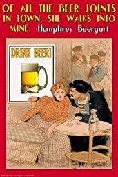 Paper poster printed on 20 x 30 stock. Of all the beer joints in town, she walks into mine - Humphrey Beergart