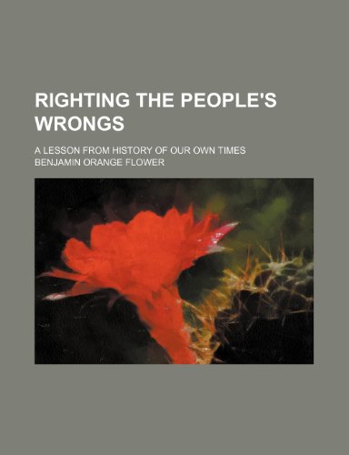 Righting the People's Wrongs; A Lesson From History of Our Own Times