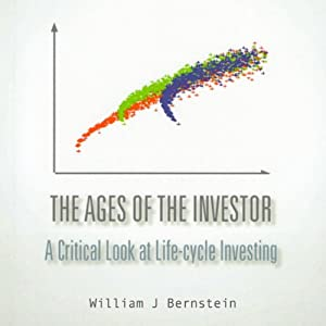 The Ages of the Investor: A Critical Look at Lifecycle Investing | [William J. Bernstein]