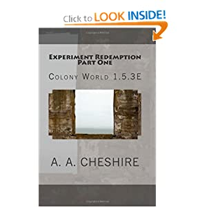 Experiment Redemption Part One: Colony World 1.5.3E by A. A. Cheshire