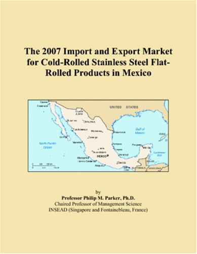 The 2007 Import and Export Market for Cold-Rolled Stainless Steel Flat-Rolled Products in Mexico