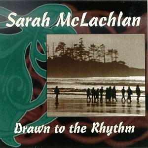 Sarah McLachlan - Drawn to the Rhythm - Zortam Music